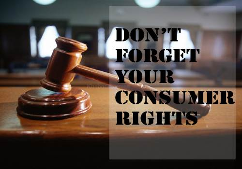 Do not Forget  Your Consumer  Rights